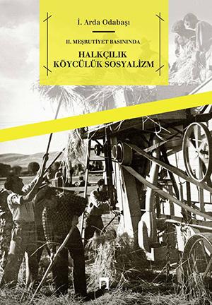 Doç. Dr. İsmail Arda Odabaşı'nın II. Meşrutiyet Basınında Halkçılık, Köycülük, Sosyalizm kitabı raflarda